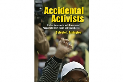 "Book cover ""Accidental Activists: Victim Movements and Government Accountability in Japan and South Korea"" by Celeste Arrington"