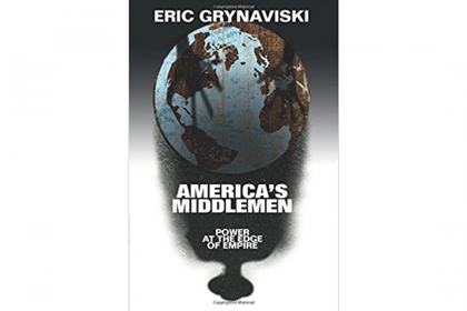 "Book cover of ""America's Middlemen: Power at the Edge of Empire"" by Eric Grynaviski"
