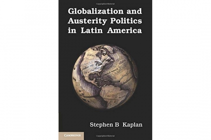 "Book cover of ""Globalization and Austerity Politics in Latin America"" by Stephen B. Kaplan"